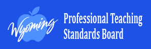 State of Wyoming Professional Teaching Standards Board